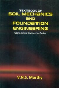Soil Mechanics and Foundation Engineering by V N S Murthy