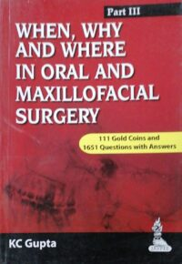 When Why And Where In Oral And Maxillofacial Surgery Part 3 by K C Gupta