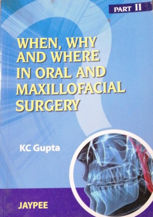 When Why and Where in Oral and Maxillofacial Surgery Part 2 by K C Gupta