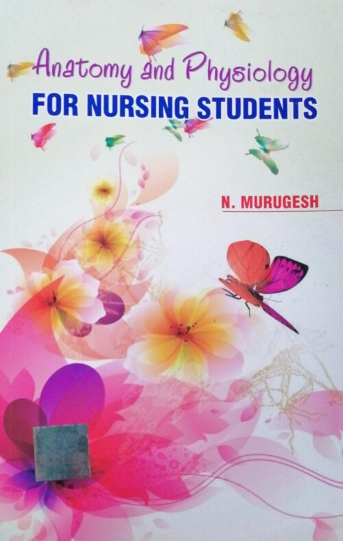 Anatomy and Physiology for Nursing Students by Dr N Murugesh