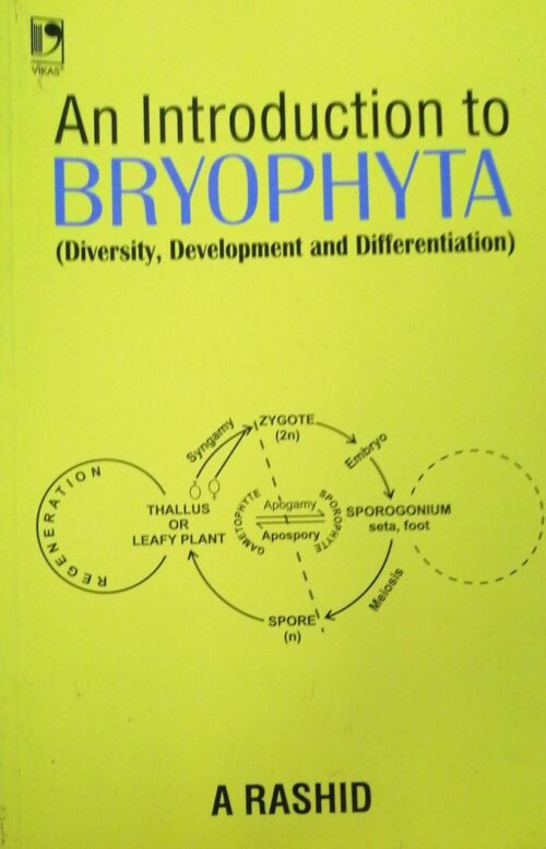 An Introduction to Bryophyta (Diversity,Development and Differntiation) by A Rashid