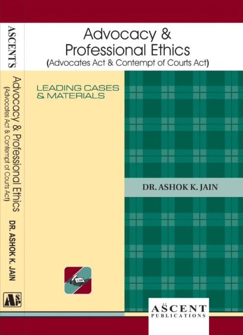 Advocacy and Professional Ethics by Dr Ashok K Jain