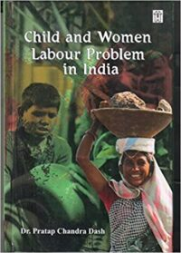 Child and Women Labour Problem in India by Dr Pratap Chandra Dash