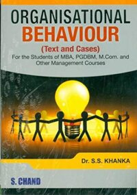 Organisational Behaviour Text and Cases by Dr S S Khanka