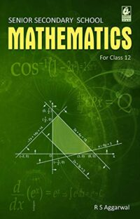 Senior Secondary School Mathematics for Class 12