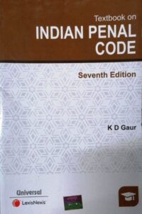 Textbook on Indian Penal Code 7th Ed by K D Gaur