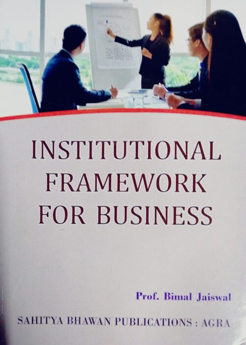Institutional Framework for Business by Bimal Jaiswal