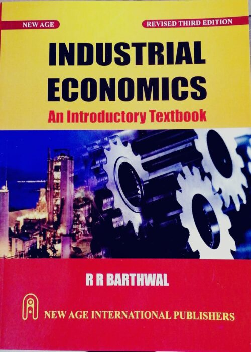 Industrial Economics An Introductory text book by R R Barthwal