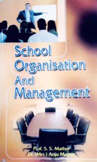 School Organisation and Management by S S Mathur