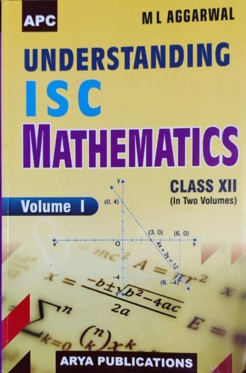 ISC Understanding Mathematics Vol 1st for Class 12th By M L Aggarwal