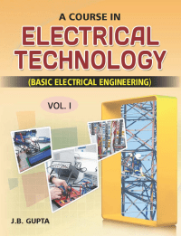 A Course in Electrical Technology Vol 1st By JB Gupta