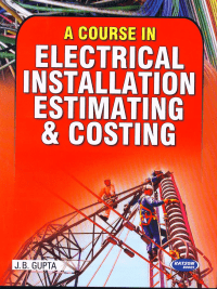 A Course in Electrical Installation Estimating And Costing By JB Gupta