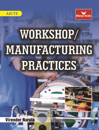 Workshop or Manufacturing Practices By Virendra Narula AICTE Workshop or Manufacturing Practices By Virendra Narula AICTE