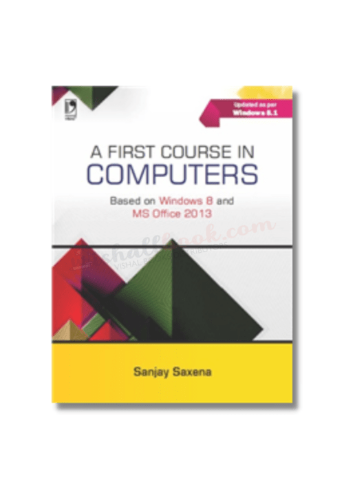 A FIRST COURSE IN COMPUTERS By Sanjay Saxena