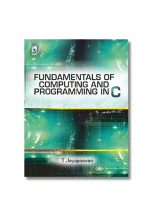 FUNDAMENTALS OF COMPUTING AND PROGRAMMING IN C T Jeyapoovan